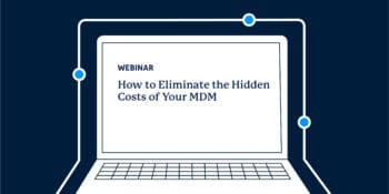 MDM Hidden Costs Webinar 1